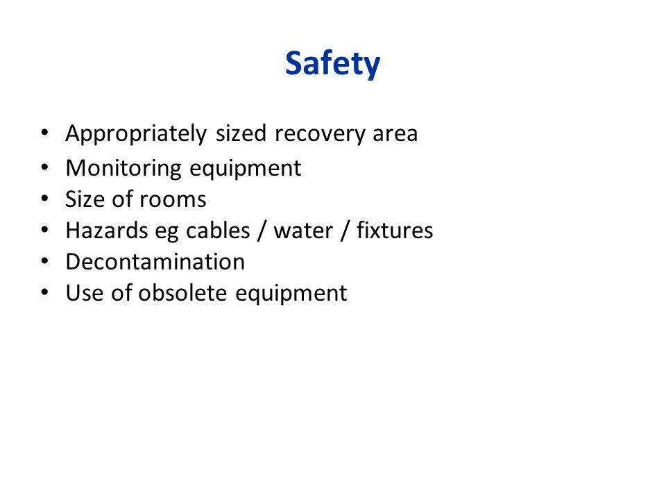 Safety Appropriately sized recovery area Monitoring equipment