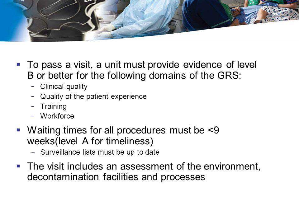 To pass a visit, a unit must provide evidence of level B or better for the following domains of the GRS: