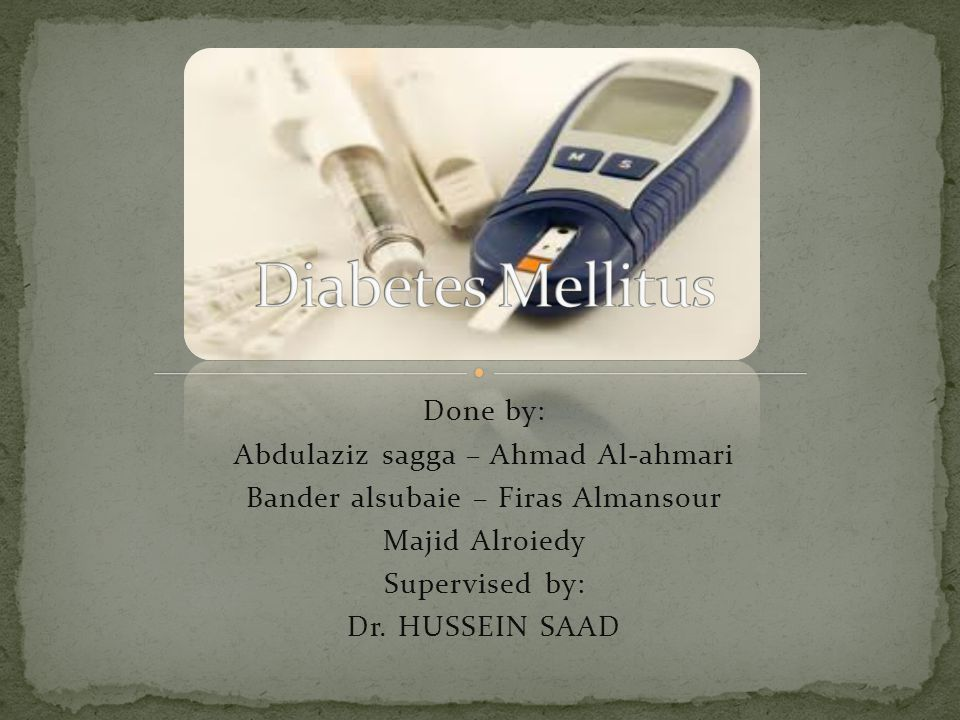 Diabetes Mellitus Done by: Abdulaziz sagga – Ahmad Al-ahmari