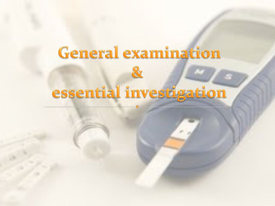 General examination & essential investigation