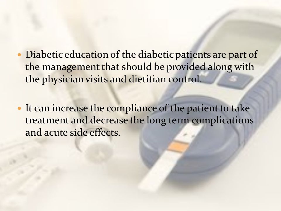 Diabetic education of the diabetic patients are part of the management that should be provided along with the physician visits and dietitian control.