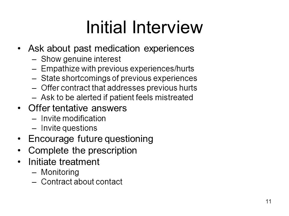 Initial Interview Ask about past medication experiences