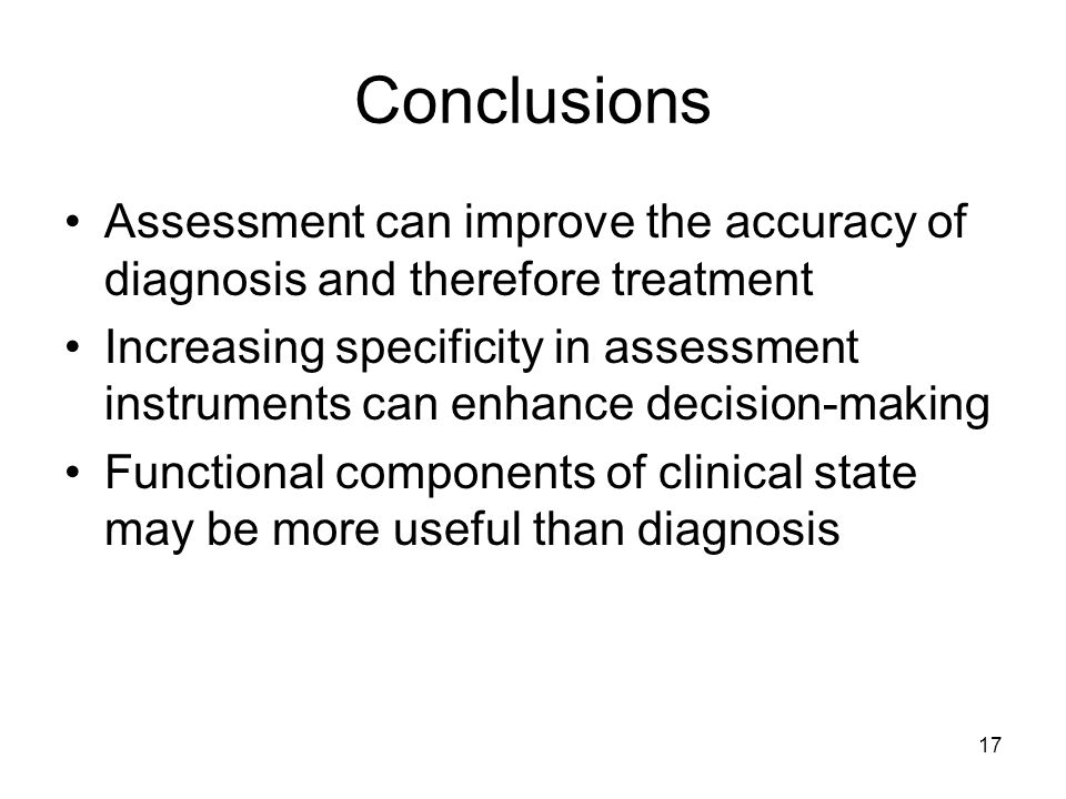 Conclusions Assessment can improve the accuracy of diagnosis and therefore treatment.