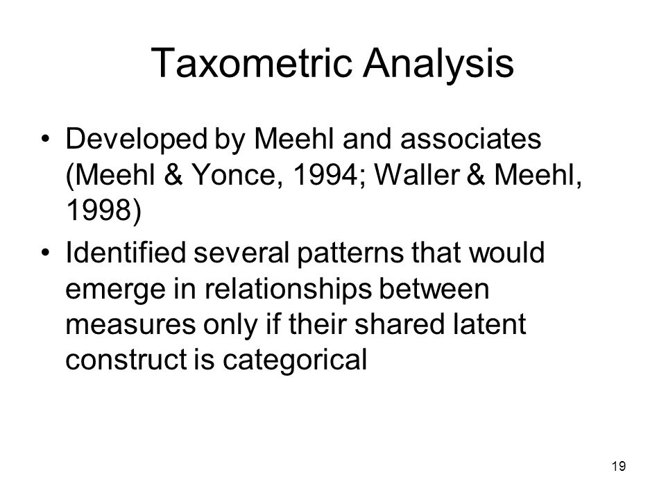 Taxometric Analysis Developed by Meehl and associates (Meehl & Yonce, 1994; Waller & Meehl, 1998)