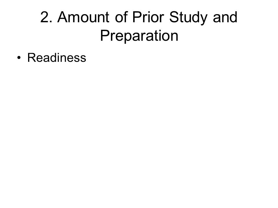 2. Amount of Prior Study and Preparation
