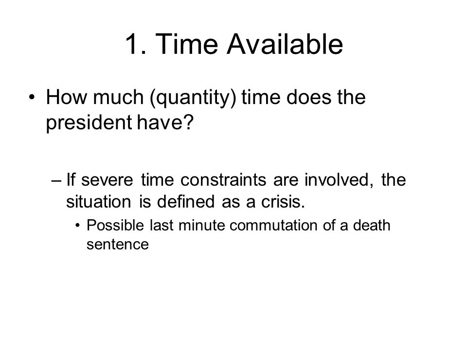 1. Time Available How much (quantity) time does the president have