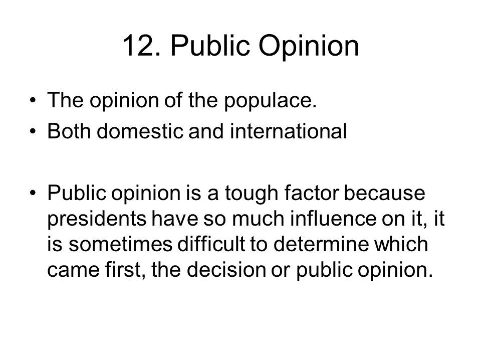 12. Public Opinion The opinion of the populace.