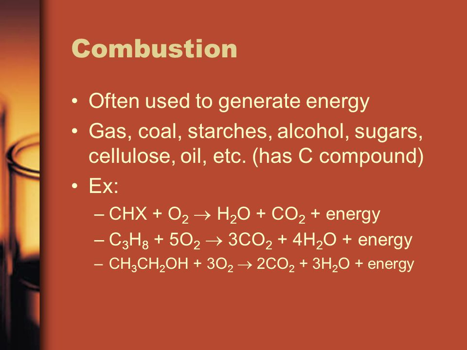 Combustion Often used to generate energy