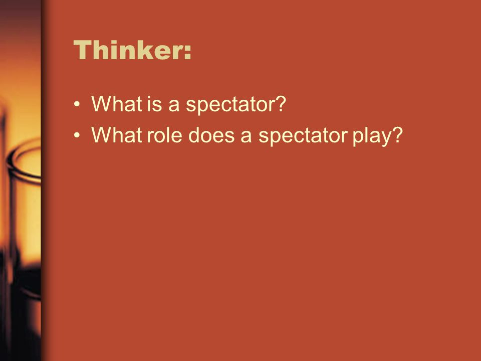 Thinker: What is a spectator What role does a spectator play