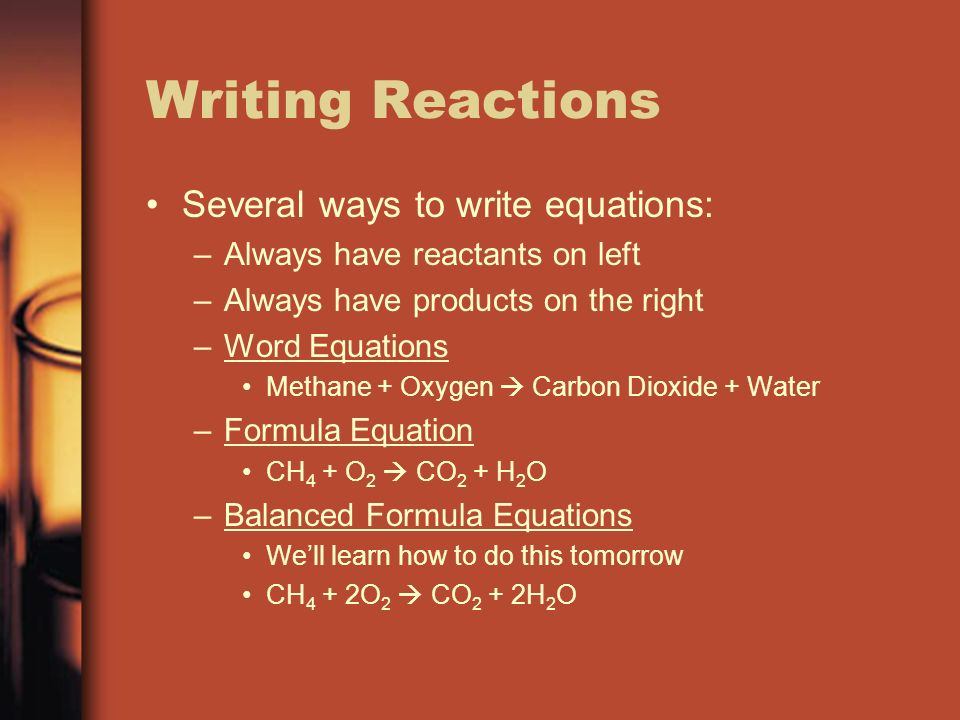 Writing Reactions Several ways to write equations: