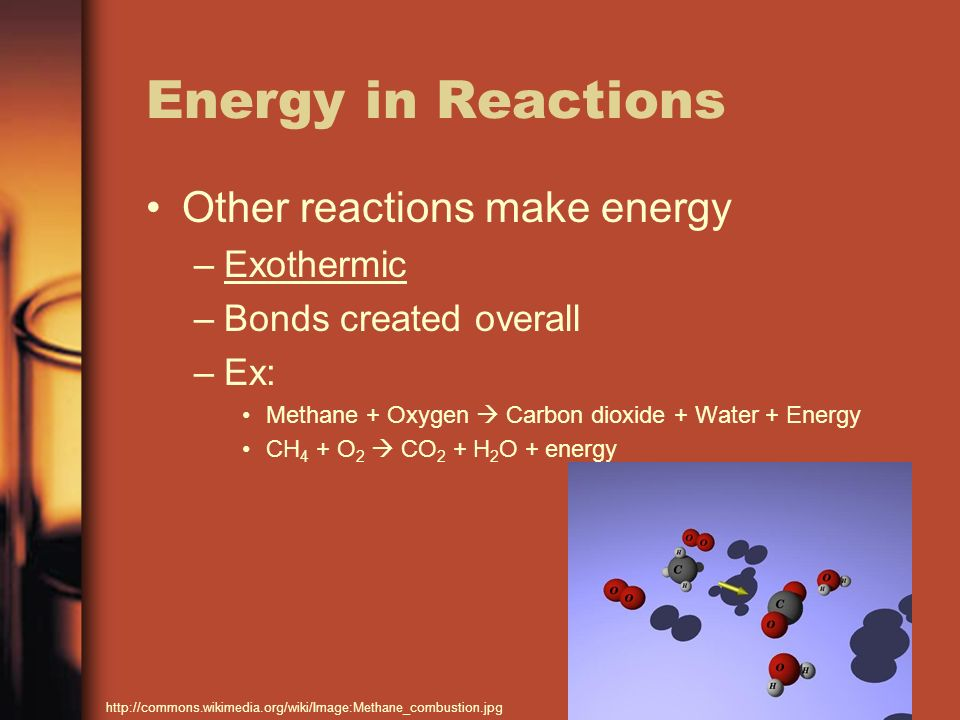 Energy in Reactions Other reactions make energy Exothermic