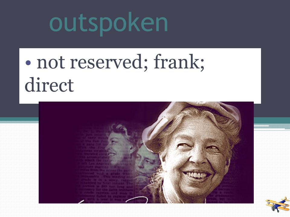 not reserved; frank; direct