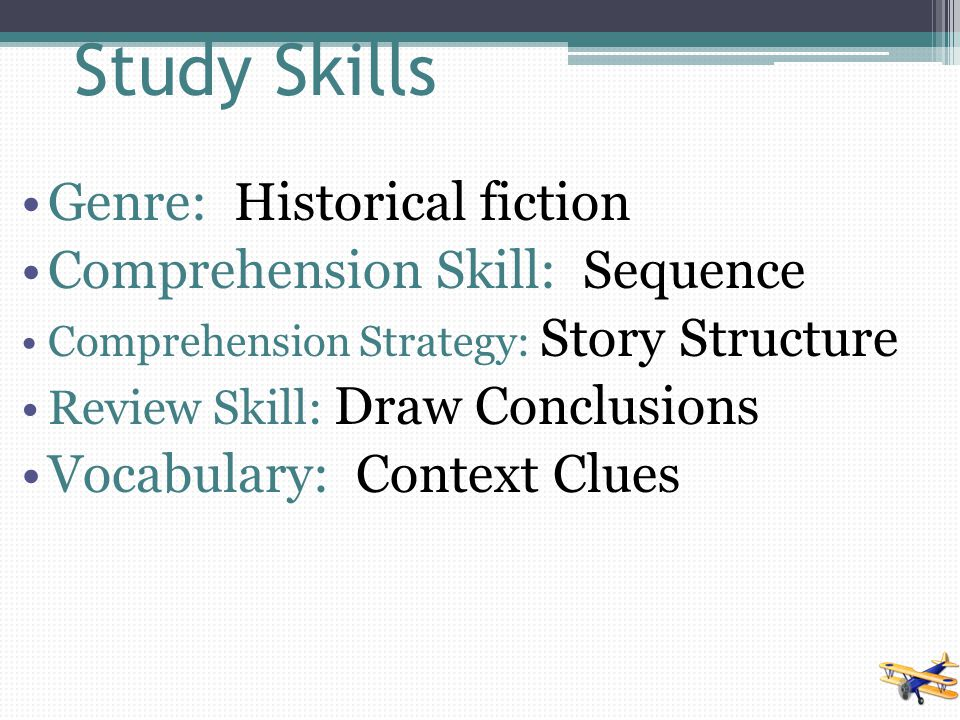 Study Skills Genre: Historical fiction Comprehension Skill: Sequence