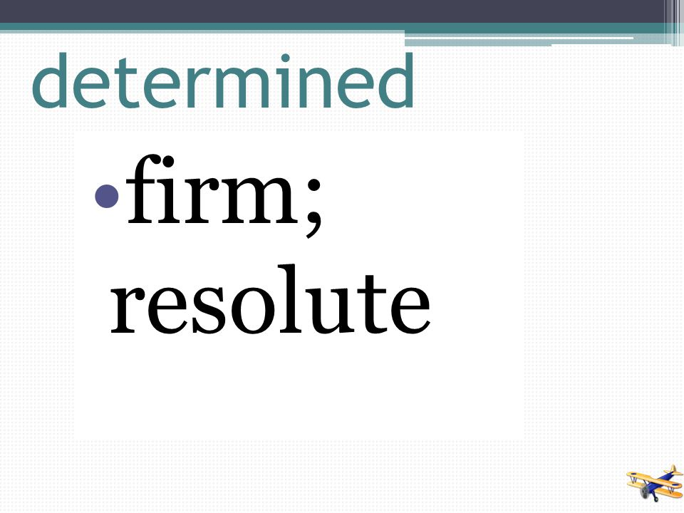determined firm; resolute