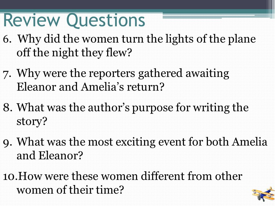 Review Questions 6. Why did the women turn the lights of the plane off the night they flew