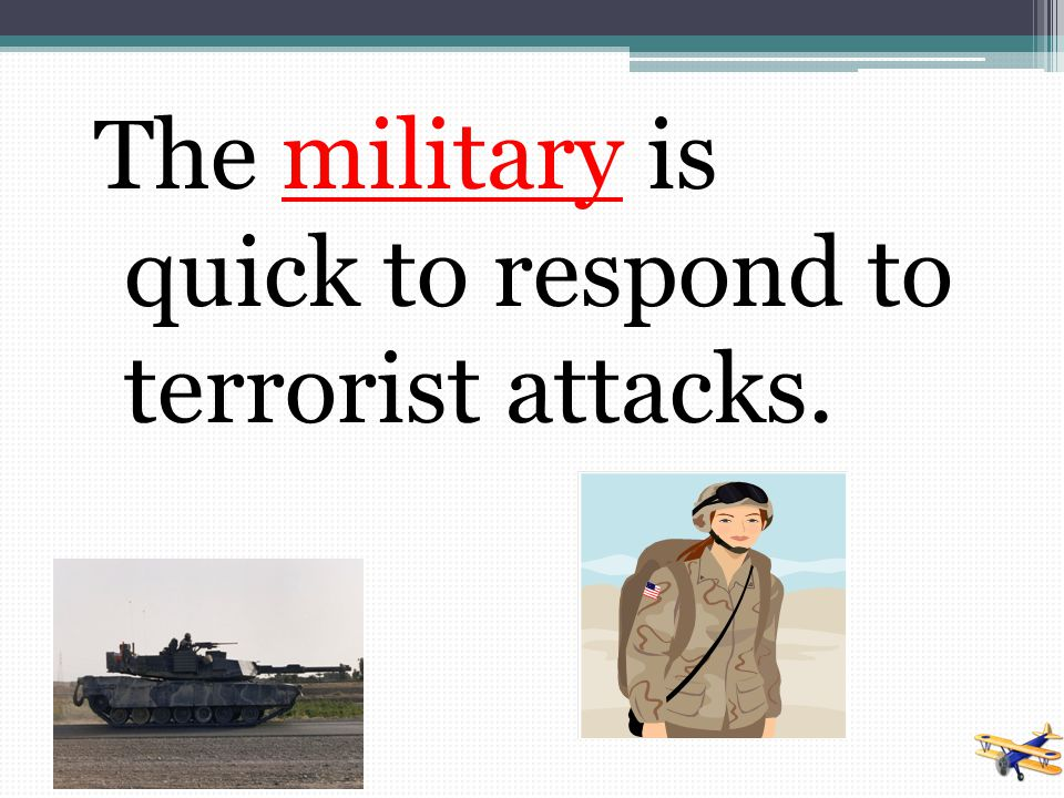 The military is quick to respond to terrorist attacks.