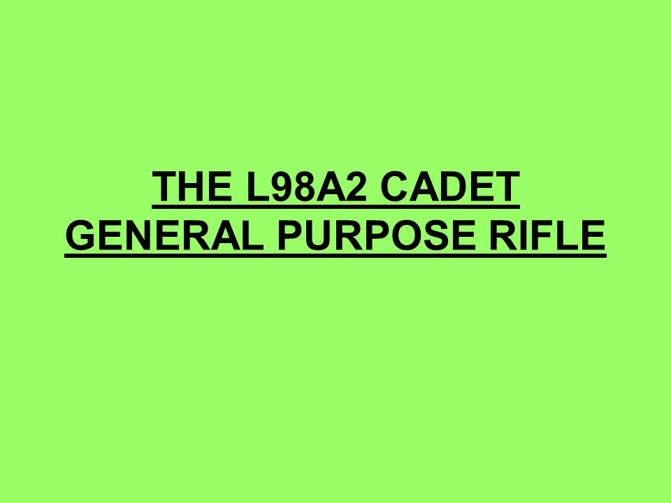 THE L98A2 CADET GENERAL PURPOSE RIFLE