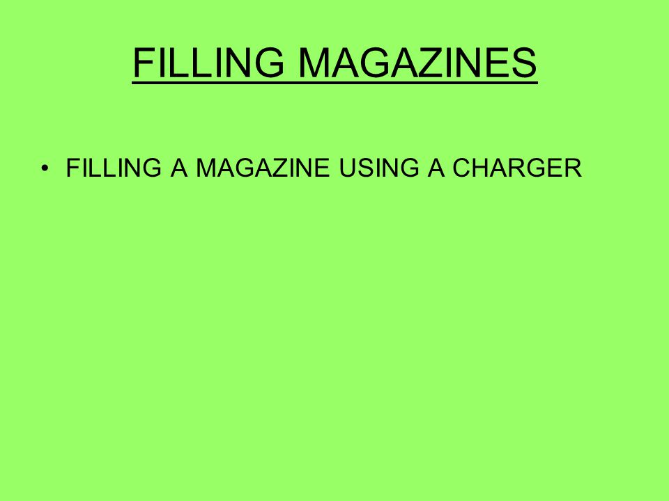 FILLING MAGAZINES FILLING A MAGAZINE USING A CHARGER 46