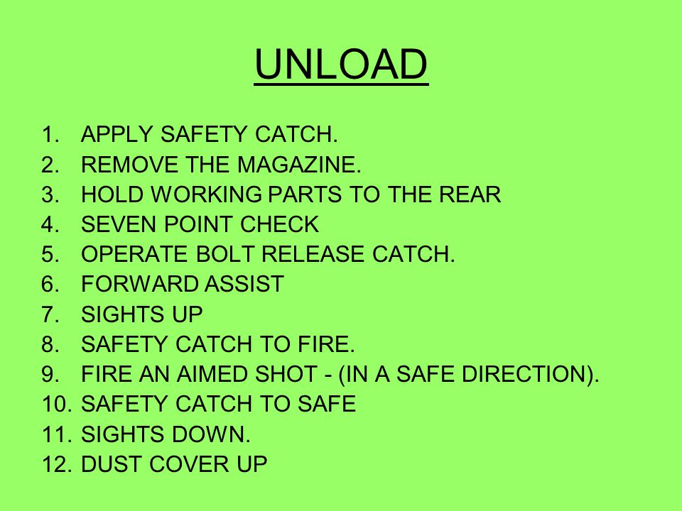 UNLOAD APPLY SAFETY CATCH. REMOVE THE MAGAZINE.