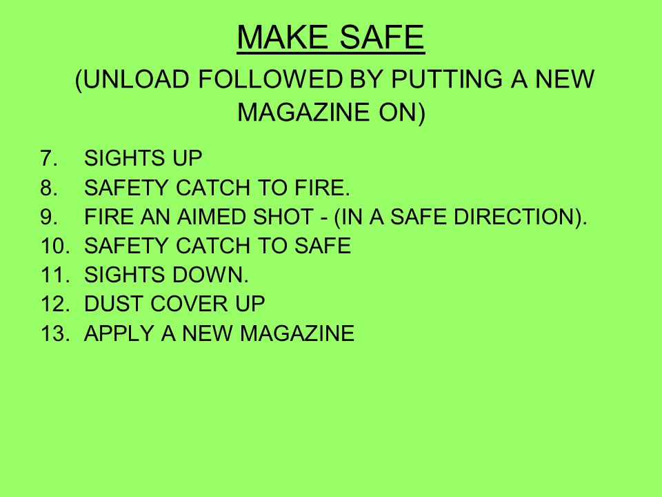 MAKE SAFE (UNLOAD FOLLOWED BY PUTTING A NEW MAGAZINE ON)