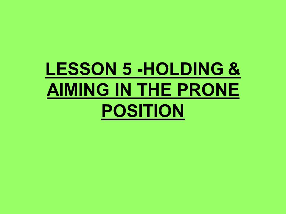 LESSON 5 -HOLDING & AIMING IN THE PRONE POSITION