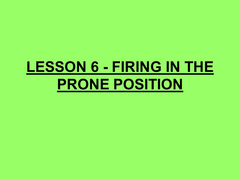 LESSON 6 - FIRING IN THE PRONE POSITION