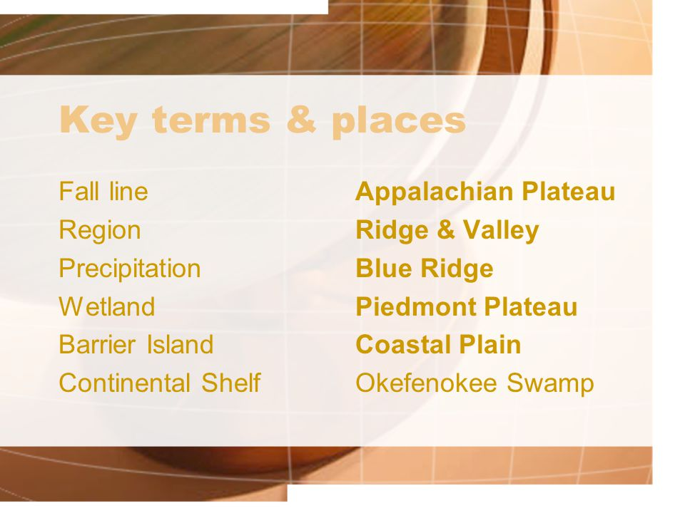 Key terms & places Fall line Region Precipitation Wetland