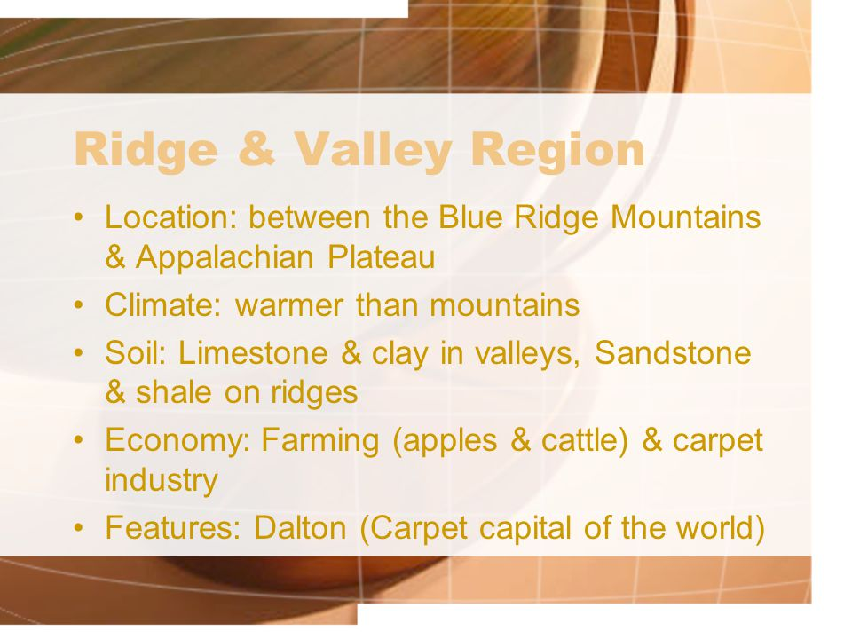 Ridge & Valley Region Location: between the Blue Ridge Mountains & Appalachian Plateau. Climate: warmer than mountains.