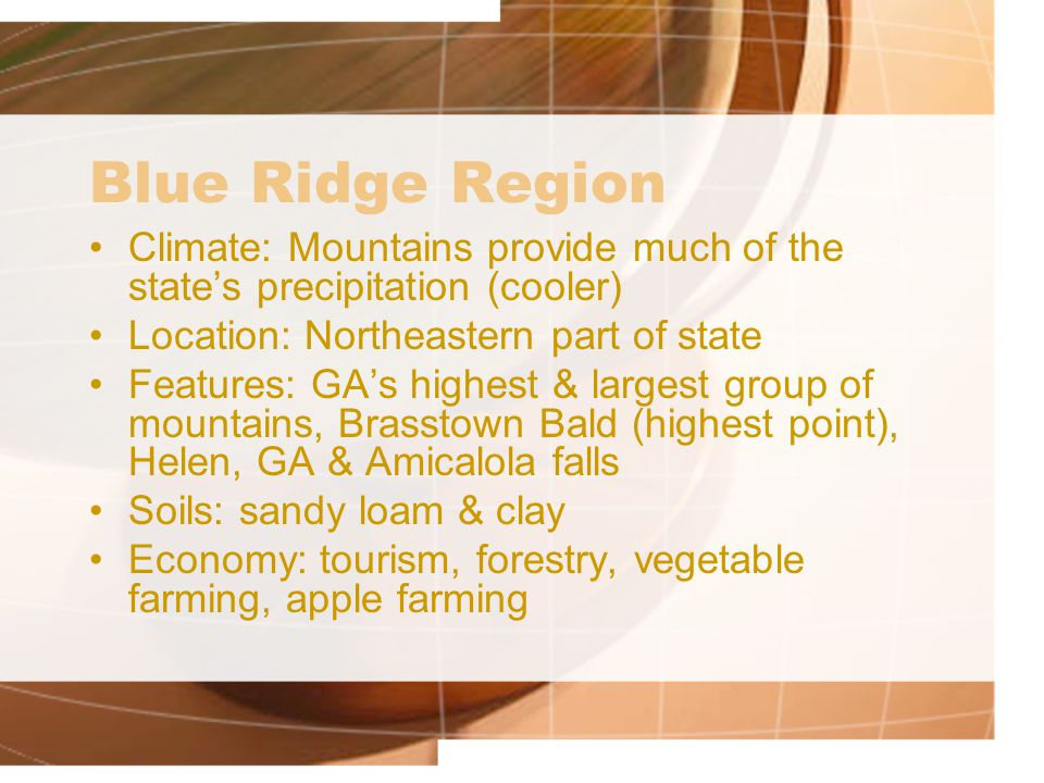 Blue Ridge Region Climate: Mountains provide much of the state's precipitation (cooler) Location: Northeastern part of state.