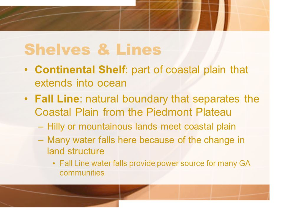 Shelves & Lines Continental Shelf: part of coastal plain that extends into ocean.