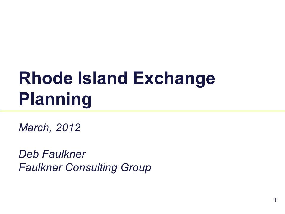 Rhode Island Exchange Planning March, 2012 Deb Faulkner Faulkner Consulting Group