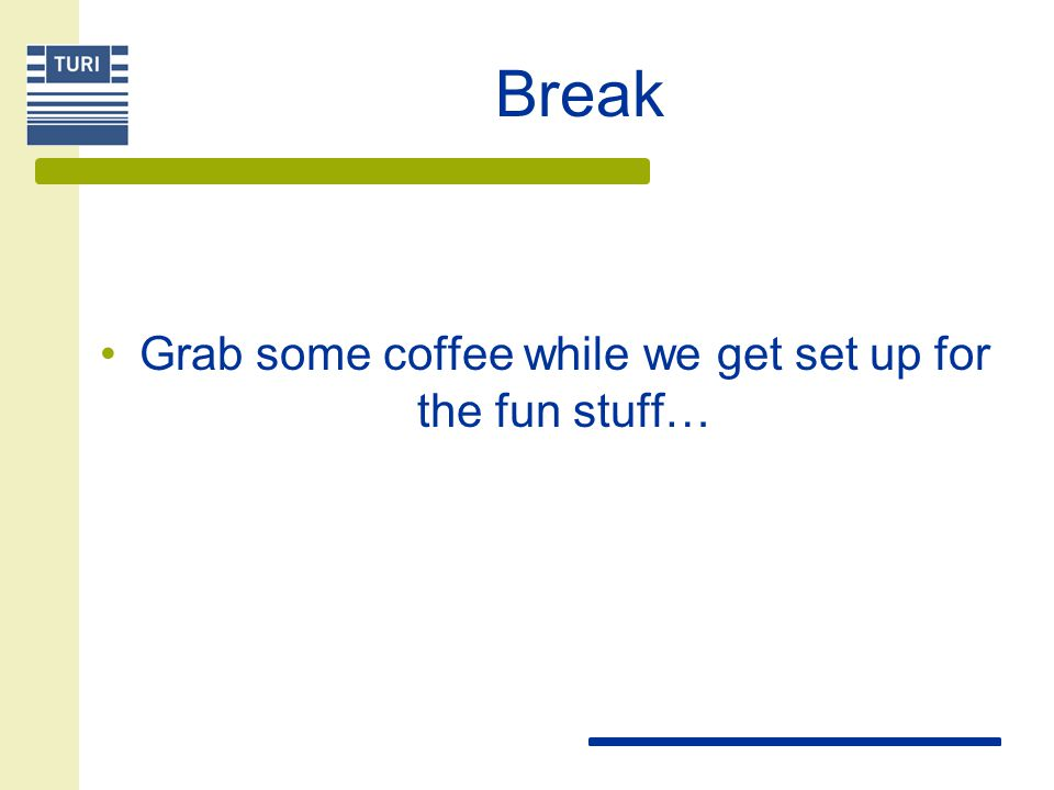 Grab some coffee while we get set up for the fun stuff…