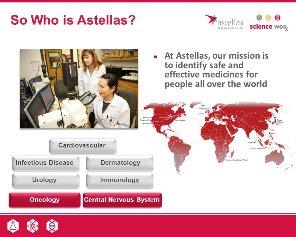 So Who is Astellas At Astellas, our mission is to identify safe and effective medicines for people all over the world.