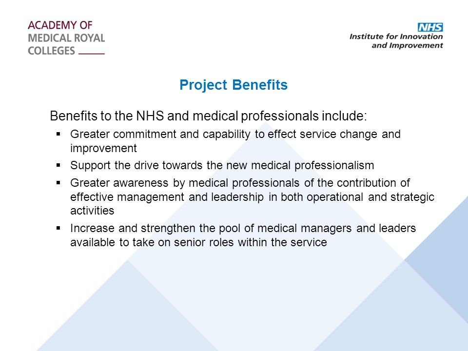 Project Benefits Benefits to the NHS and medical professionals include: Greater commitment and capability to effect service change and improvement.