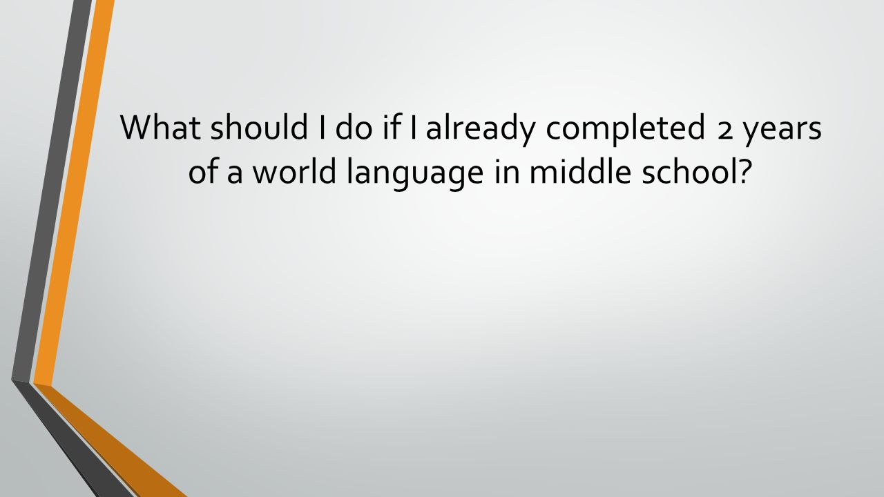 What should I do if I already completed 2 years of a world language in middle school
