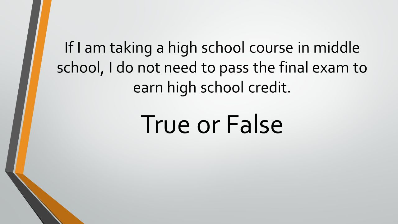 If I am taking a high school course in middle school, I do not need to pass the final exam to earn high school credit.