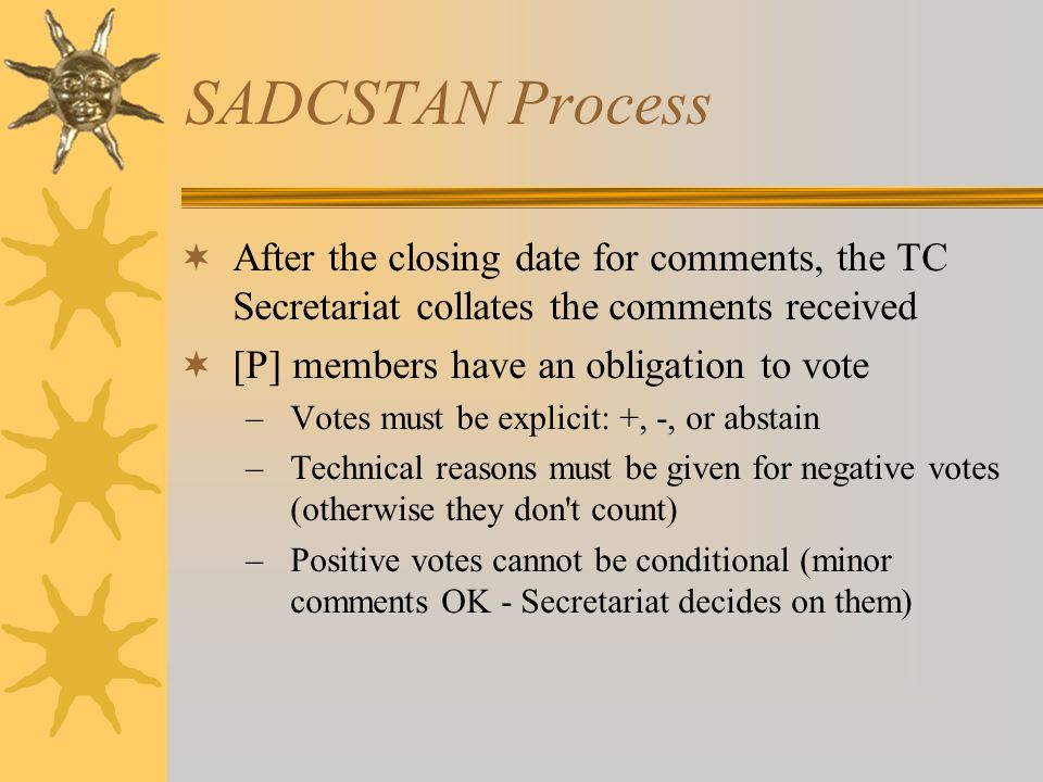 SADCSTAN Process After the closing date for comments, the TC Secretariat collates the comments received.