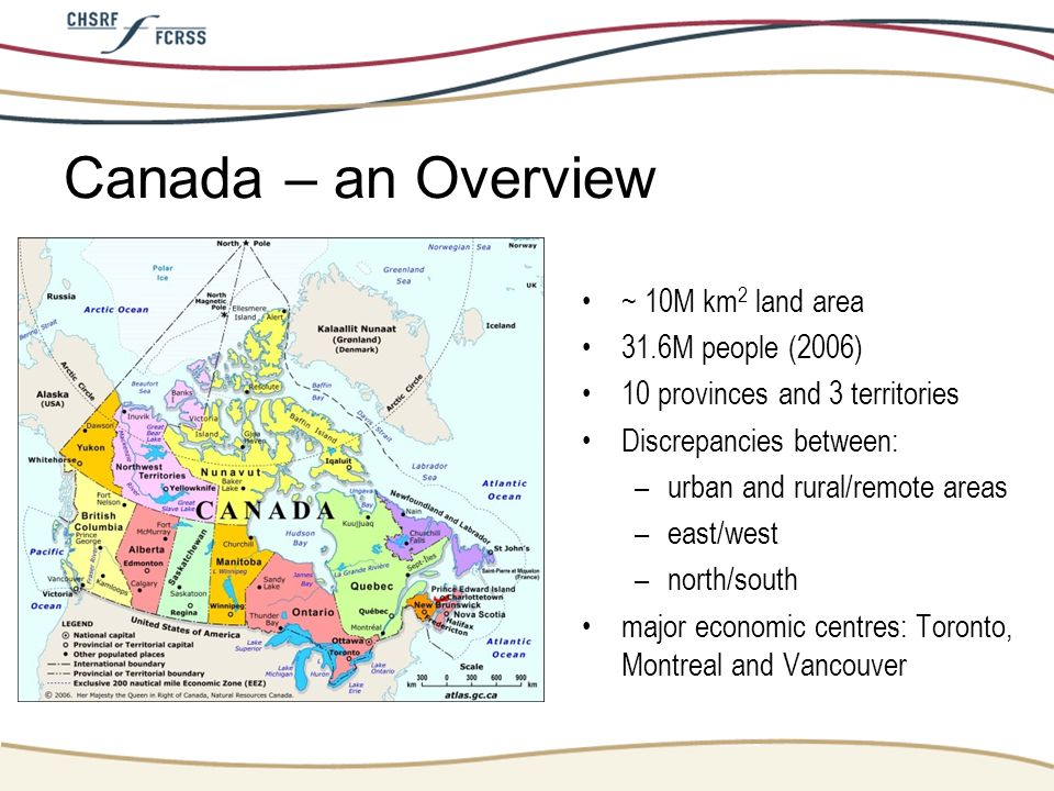 Canada – an Overview ~ 10M km2 land area 31.6M people (2006)