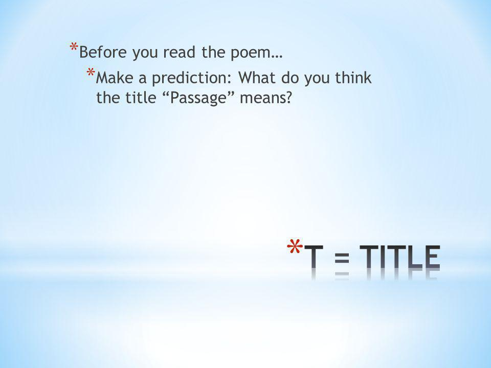 T = TITLE Before you read the poem…