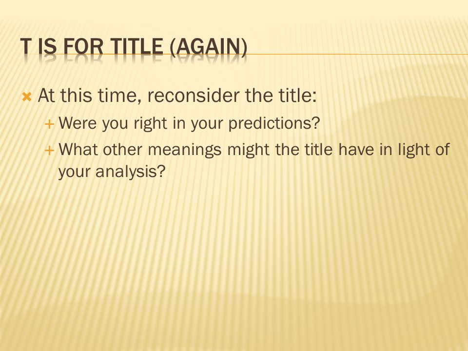 T is for Title (again) At this time, reconsider the title: