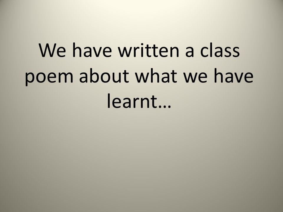 We have written a class poem about what we have learnt…
