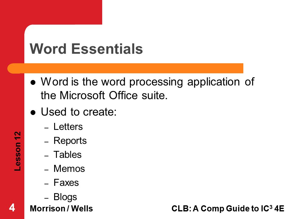 Word Essentials Word is the word processing application of the Microsoft Office suite. Used to create: