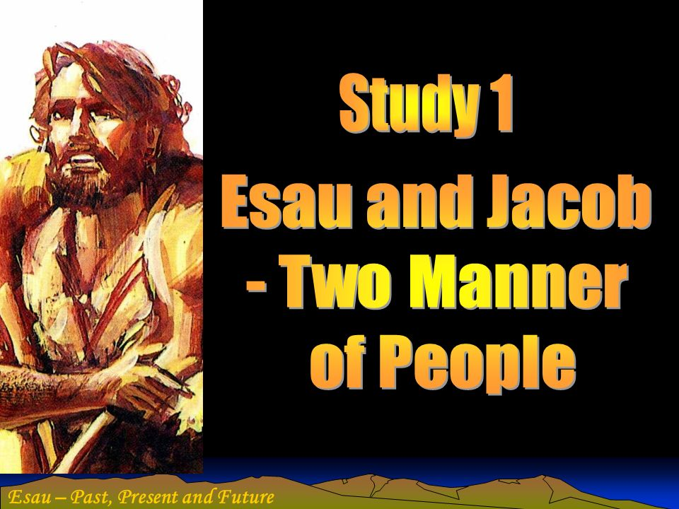Study 1 Esau and Jacob - Two Manner of People
