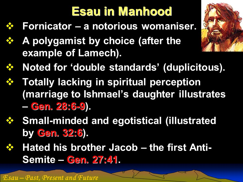Esau in Manhood Fornicator – a notorious womaniser.