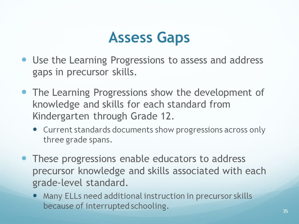Assess Gaps Use the Learning Progressions to assess and address gaps in precursor skills.
