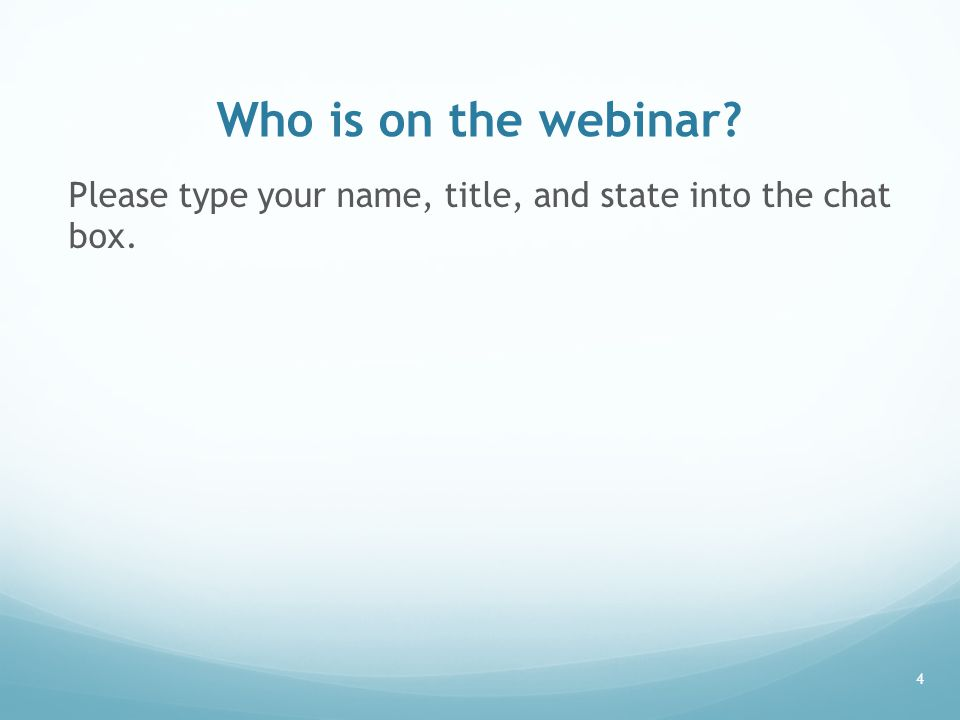 Who is on the webinar Please type your name, title, and state into the chat box.