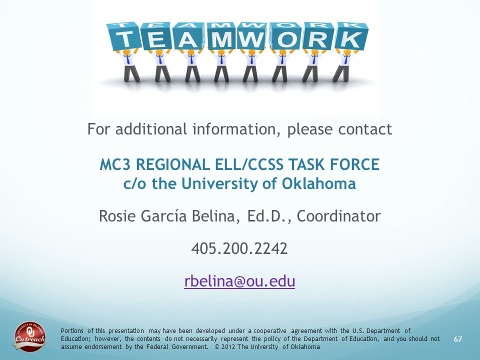 For additional information, please contact MC3 REGIONAL ELL/CCSS TASK FORCE c/o the University of Oklahoma Rosie García Belina, Ed.D., Coordinator 405.200.2242 rbelina@ou.edu