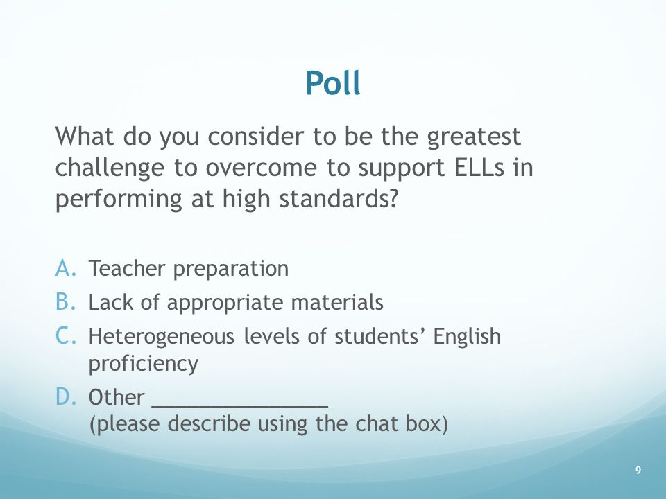 Poll What do you consider to be the greatest challenge to overcome to support ELLs in performing at high standards