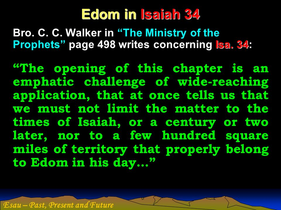 Edom in Isaiah 34 Bro. C. C. Walker in The Ministry of the Prophets page 498 writes concerning Isa. 34: