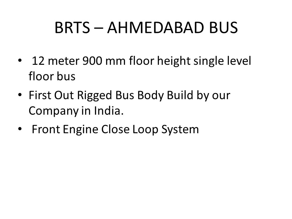 BRTS – AHMEDABAD BUS 12 meter 900 mm floor height single level floor bus. First Out Rigged Bus Body Build by our Company in India.